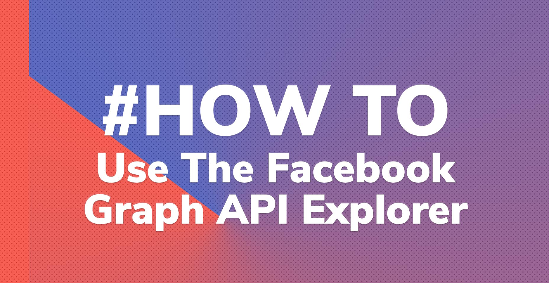 How to use the Facebook Graph API Explorer | Code Wall
