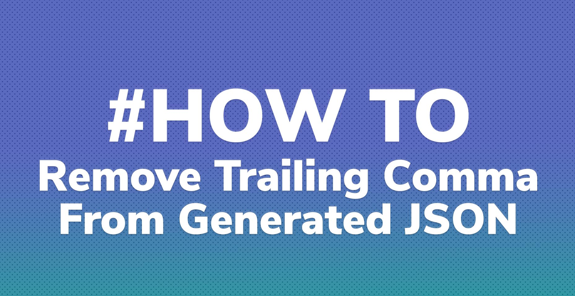 5 Ways to Remove Trailing JSON Comma In While Loop PHP | Code Wall