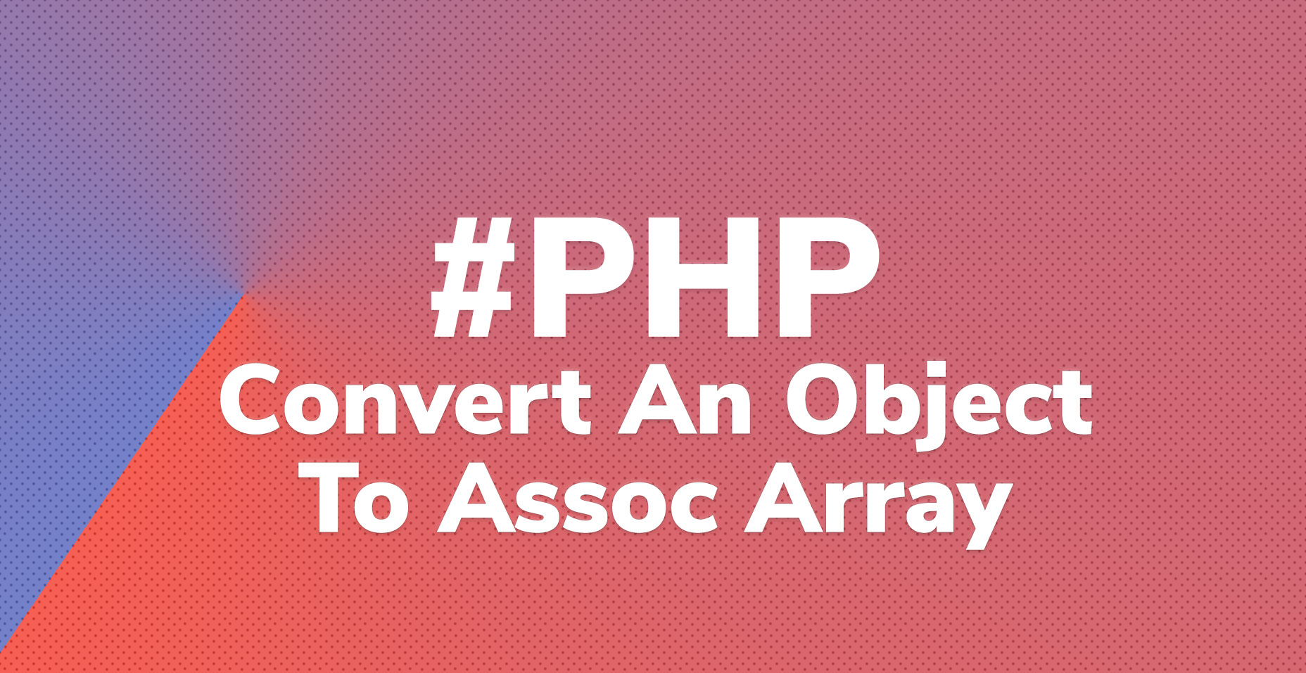 Convert PHP object to associative array   Code Wall