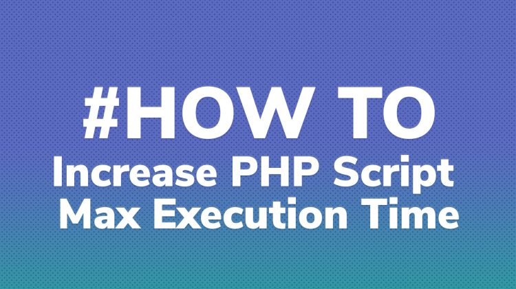how to increase maximum execution time in php