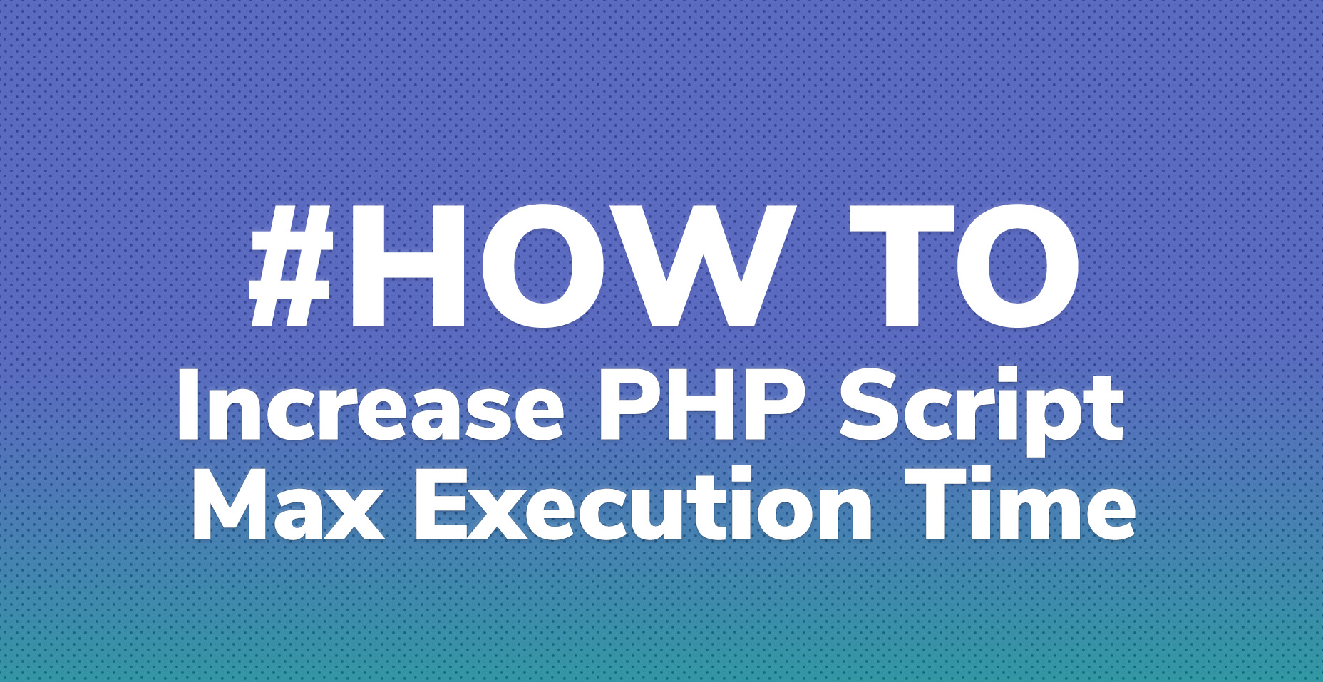 Increase PHP Script Max Execution Time Limit Using ini_set
