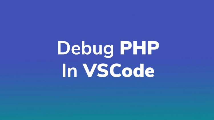 Debug PHP In VSCode With XDebug