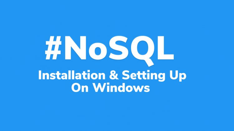NoSQL MongoDB Installation and Setting up on windows