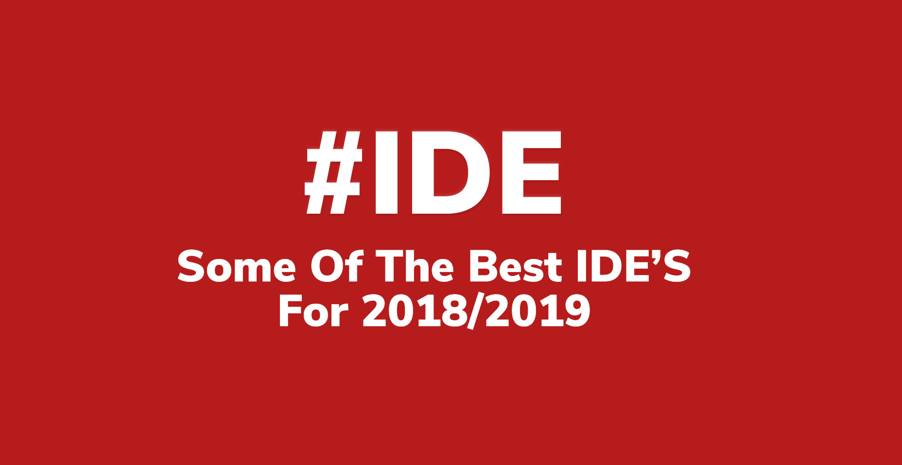 Some Of The Best IDE's To Use In 2018/2019 | Code Wall