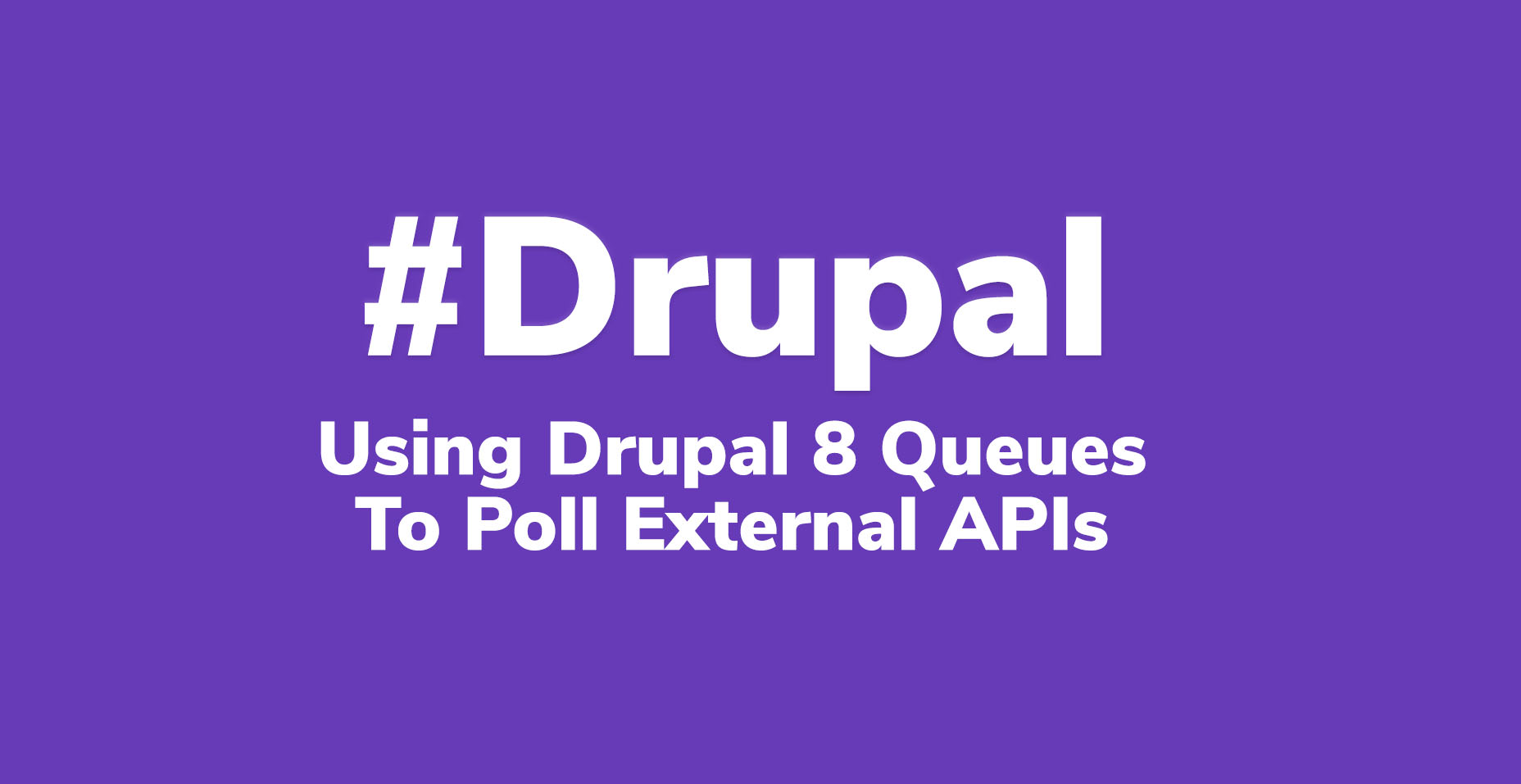 Using Drupal 8 Queues To Poll Orders From External APIs | Code Wall