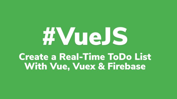 creating a real-time to do list with vueJS vuex and firebase