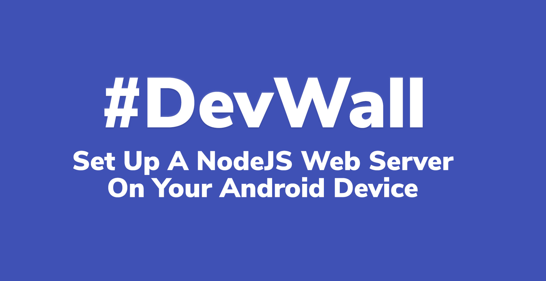 Setting Up a NodeJS Web Server On Your Android Phone or