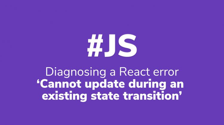 Diagnosing React's Cannot update during an existing state transition
