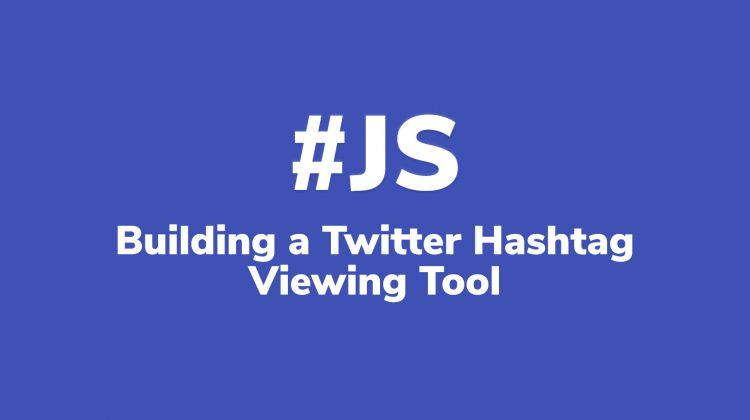 building a twitter hashtag viewing tool