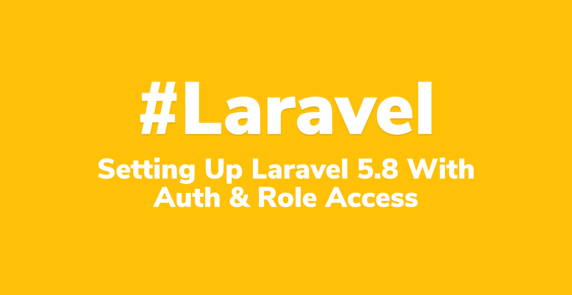 Setting Up Laravel 5 8 With Authentication & Role Based Access