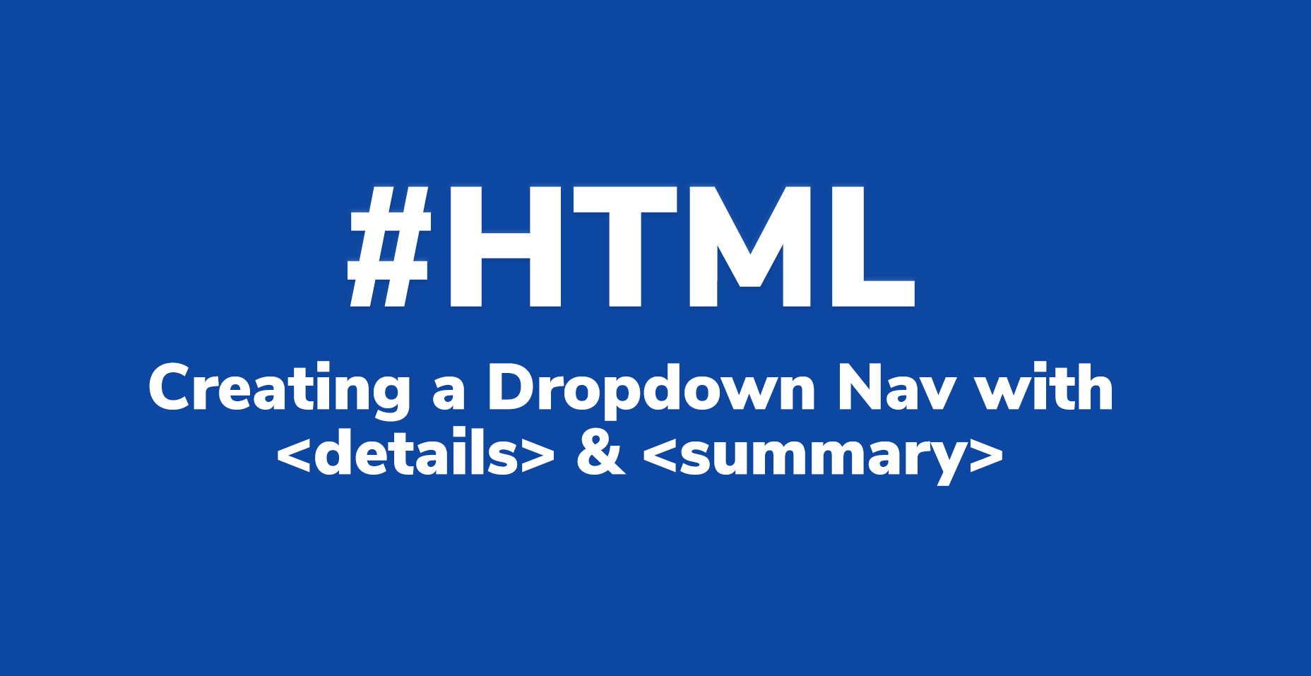 how to create dropdown nav with details & summary html tags