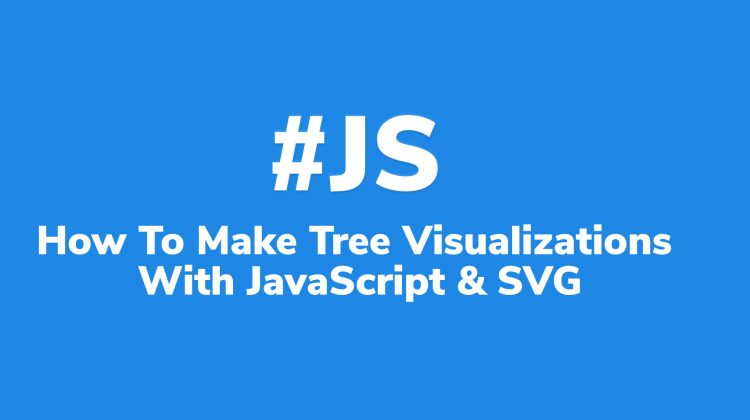 How To Make Tree Visualizations with JavaScript and SVG Tutorial banner