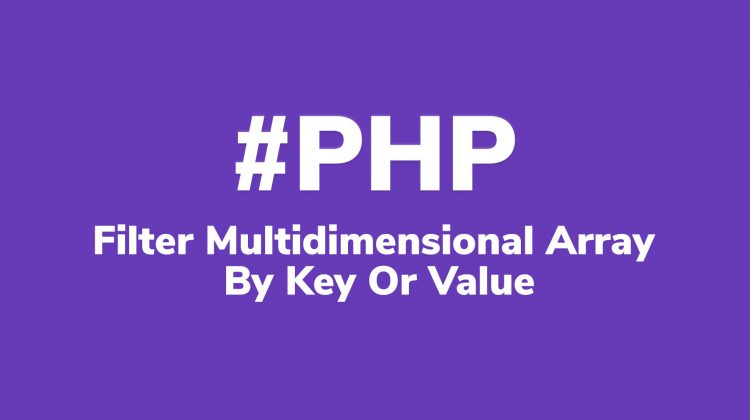 PHP Filter Multidimensional Array By Key Or Value